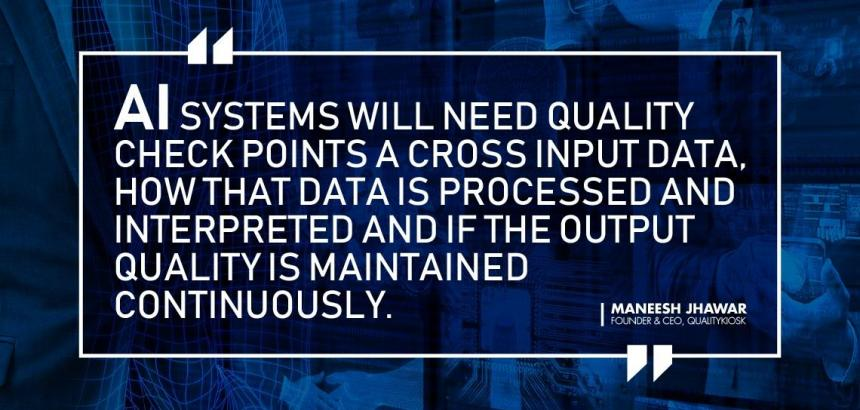 AI systems will need quality check points across input data, how that data is processed and interpreted and if the output quality is maintained continuously